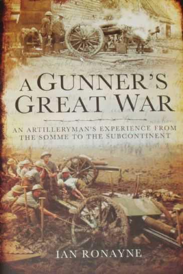 A Gunner's Great War - An Artilleryman's Experience from the Somme to the Subcontinent, by Ian Ronayne